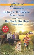 Falling For the Rancher/Her Single Dad Hero : Western Collection (2 Books in 1) (Love Inspired Series) Mass Market