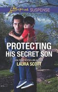 Protecting His Secret Son (Callahan Confidential) (Love Inspired Suspense Series) Mass Market
