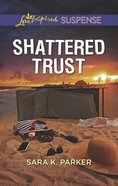Shattered Trust (Love Inspired Suspense Series) Mass Market