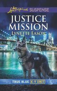 Justice Mission (True Blue K-9 Unit) (Love Inspired Suspense Series) Mass Market