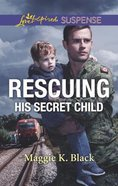 Rescuing His Secret Child (True North Heroes) (Love Inspired Suspense Series) Mass Market