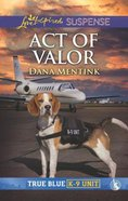 Act of Valor (True Blue K-9 Unit) (Love Inspired Suspense Series) Mass Market