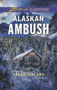 Alaskan Ambush (Love Inspired Suspense Series) Mass Market