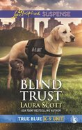 Blind Trust (True Blue K-9 Unit) (Love Inspired Suspense Series) Mass Market