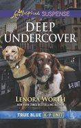 Deep Undercover (True Blue K-9 Unit) (Love Inspired Suspense Series) Mass Market