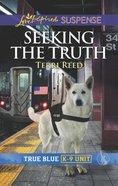Seeking the Truth (True Blue K-9 Unit) (Love Inspired Suspense Series) Mass Market
