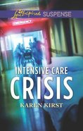 Intensive Care Crisis (Love Inspired Suspense Series) Mass Market