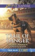 Trail of Danger (True Blue K-9 Unit) (Love Inspired Suspense Series) Mass Market