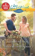 A Heart to Heal/Saved By the Fireman (Love Inspired 2 Books In 1 Series) Mass Market