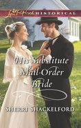 His Substitute Mail-Order Bride (Return to Cowboy Creek) (Love Inspired Historical Series) Mass Market