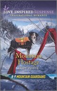 Mountain Hostage (K-9 Mountain Gaurdians) (Love Inspired Suspense Series) Mass Market
