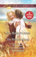 In a Mother's Arms/The Widow's Secret (Love Inspired Historical 2 Books In 1 Series) Mass Market