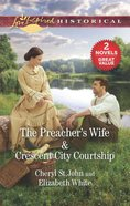 Preacher's Wife, the & Crescent City Courtship (2 Books in 1) (Love Inspired Series Historical) Mass Market