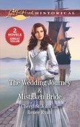 The Wedding Journey/Mistaken Bride (Love Inspired Historical 2 Books In 1 Series) Mass Market
