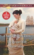 A Baby Between Them/The Proper Wife (Love Inspired Historical 2 Books In 1 Series) Mass Market