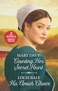 Courting Her Secret Heart/His Amish Choice: An Anthology (2 Books in 1) (Love Inspired Series) Mass Market