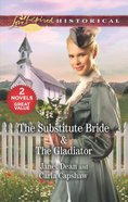 The Substitute Bride/The Gladiator (Love Inspired Historical 2 Books In 1 Series) Mass Market