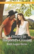 A Cowboy in Shepherd's Crossing (Shepherd's Crossing) (Love Inspired Series) Mass Market