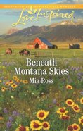 Beneath Montana Skies (Mustang Ridge) (Love Inspired Series) Mass Market