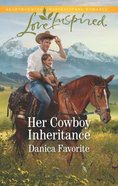 Her Cowboy Inheritance (Three Sisters Ranch) (Love Inspired Series) Mass Market