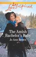 The Amish Bachelor's Baby (Amish Spinster Club) (Love Inspired Series) Mass Market