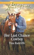 Her Last Chance Cowboy (Big Heart Ranch) (Love Inspired Series) Mass Market