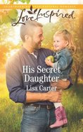 His Secret Daughter (Love Inspired Series) Mass Market