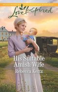 His Suitable Amish Wife (Women of Lancaster County) (Love Inspired Series) Mass Market