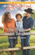 The Texan's Secret Daughter (Cowboys of Diamondback Ranch) (Love Inspired Series) Mass Market