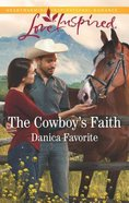 The Cowboy's Faith (Three Sisters Ranch) (Love Inspired Series) Mass Market