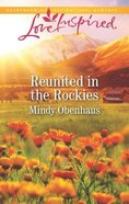 Reunited in the Rockies (Rocky Mountain Heroes) (Love Inspired Series) Mass Market