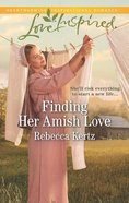 Finding Her Amish Love (Women of Lancaster County) (Love Inspired Series) Mass Market
