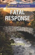 Fatal Response (Love Inspired Suspense Series) Mass Market