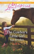 The Cowboy's Little Girl (Bent Creek Blessings) (Love Inspired Series) Mass Market