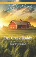Dry Creek Daddy (Dry Creek) (Love Inspired Series) Mass Market