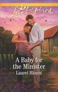 A Baby For the Minister (Love Inspired Series) Mass Market