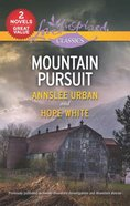 Mountain Pursuit: Smoky Mountain Investigation/Mountain Rescue (2 Books in 1) (Love Inspired Suspense Series) Mass Market