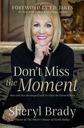 Don't Miss the Moment: How God Uses the Insignificant to Create the Extraordinary Hardback