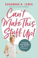 Can't Make This Stuff Up!: Finding the Upside to Life's Downs eBook