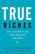 True Riches: What Jesus Really Said About Money and Your Heart Hardback