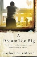 A Dream Too Big: The Story of An Improbable Journey From Compton to Oxford Hardback