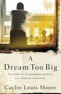 A Dream Too Big eBook