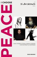 I Choose Peace: Raw Stories of Real People Finding Contentment and Happiness Hardback