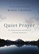 Quiet Prayer: The Hidden Purpose and Power of Christian Meditation Hardback
