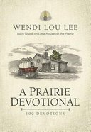 A Prairie Devotional: 100 Devotions Inspired By the Beloved Tv Series Hardback