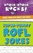 Super-Funny Rofl Jokes: More Than 444 Jokes For Kids (Knock-knock Rocks! Series) Paperback