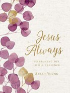 Jesus Always: Embracing Joy in His Presence (With Full Scriptures) (Large Print) Fabric Over Hardback