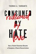 Consumed By Hate, Redeemed By Love eBook