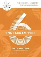 Enneagram Collection Type 6: The Loyal Guardian (Enneagram Collection) Hardback