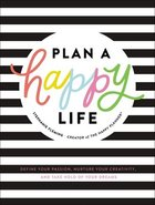Plan a Happy Life?: Define Your Passion, Nurture Your Creativity, and Take Hold of Your Dreams Hardback